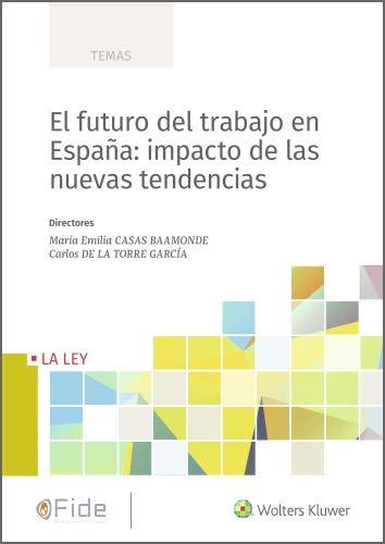 El futuro del trabajo en España: impacto de las nuevas tendencias eBook: Casas Baamonde, María Emilia, de la Torre García, Carlos, Wolters Kluwer España: Amazon.es: Tienda Kindle