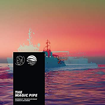 The Magic Pipe (Inspired by 'The Outlaw Ocean' a book by Ian Urbina)