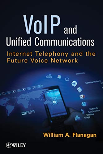VoIP and Unified Communications: Internet Telephony and the Future Voice Network