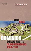 Dominion: England and Its Island Neighbours, 1500-1707 (Oxford Histories)