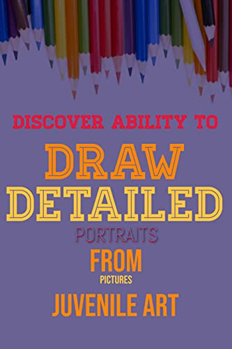 Discover Ability To Draw Detailed Portraits From Pictures (English Edition)