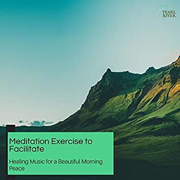 Meditation Exercise To Facilitate - Healing Music For A Beautiful Morning Peace