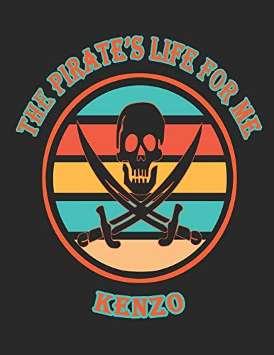 The Pirate's Life For Me Kenzo: 8.5x11. 110 page. College Rule. Funny Pirate Vintage Skull Crossbone Sword journal composition book (Notebook School Office Supplies)