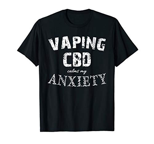Vaping CBD Calms My Anxiety T-Shirt Vape Hemp Oil