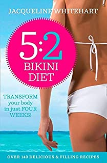 The 5:2 Bikini Diet: Over 140 Delicious Recipes That Will Help You Lose Weight, Fast! Includes Weekly Exercise Plan and Ca...