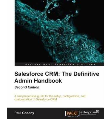 [(Salesforce CRM: The Definitive Admin Handbook * * )] [Author: Paul Goodey] [Jul-2013]
