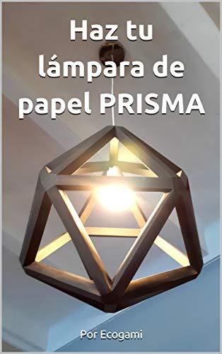 Haz tu pantalla de lámpara de papel PRISMA: Rompecabezas 3D | Lámpara de papel | Plantilla papercraft (Ecogami / Escultura de papel nº 131)