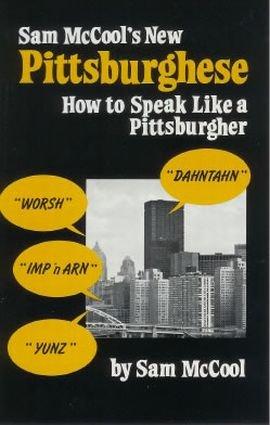 Sam McCool's New Pittsburghese: How to Speak Like a Pittsburgher