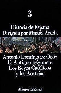 Historia de España: 3. El Antiguo Régimen: los Reyes Católicos y los Austrias: Amazon.es: Domínguez Ortiz, Antonio: Libros