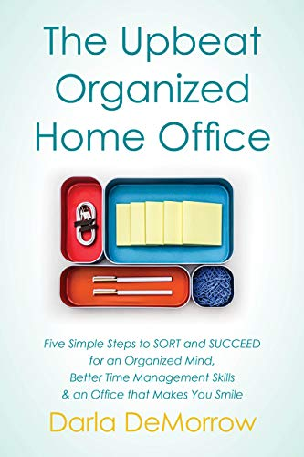 The Upbeat, Organized Home Office: Five Simple Steps to...