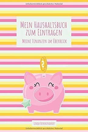 Mein Haushaltsbuch zum Eintragen Meine Finanzen im �berblick: Hab deine Finanzen wieder im Griff | Inklusive Sparziele | Platz f�r private Notizen : B�cher