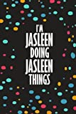 I'm JASLEEN Doing JASLEEN Things: Funny Lined Journal Notebook, College Ruled Lined Paper, Gifts for JASLEEN :for women and girls, Matte cover