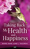 Taking Back My Health and Happiness: Hope and Healing from Chronic Pain, Fatigue, and Invisible Illness