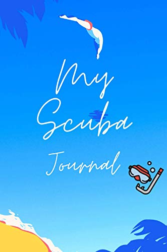 My Scuba Journal: Scuba Diving Logbook| Diving Journal| Track and Record Your Dives| Dive Log Book with all information you really need, for Beginner, ... record the details of your dives, 120 Pages