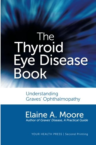 The Thyroid Eye Disease Book: Understanding Graves' Ophthalmopathy