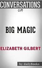 Conversations on Big Magic by Elizabeth Gilbert   Conversation Starters: Creative Living Beyond Fear