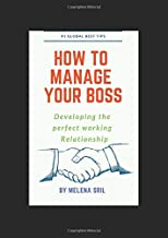How to Manage your Boss: *Developing the perfect working  Relationship*