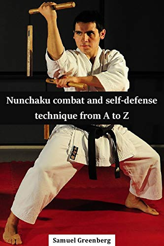 Nunchaku combat and self-defense technique from A to Z (English Edition)