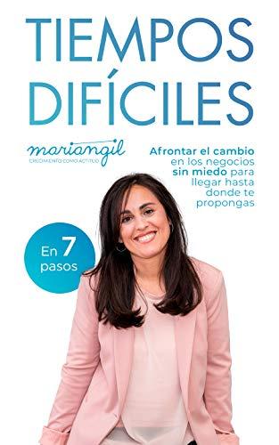 TIEMPOS DIFÍCILES: Afrontar el cambio en los negocios sin miedo para llegar hasta donde te propongas (Spanish Edition)