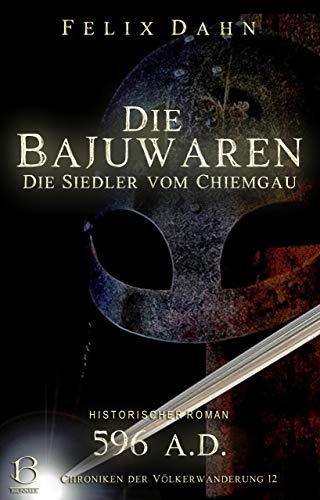 Die Bajuwaren: Die Siedler vom Chiemgau (Historischer Roman: 596 A.D.) (Chroniken der Völkerwanderung 12)