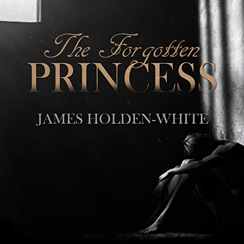 The Forgotten Princess Audiobook By James Holden-White cover art