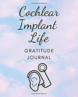 Cochlear Implant Life, Gratitude Journal: A 52 Week (1 Year) Daily Gratitude Journal for Cochlear Implant Recipients, Cult...