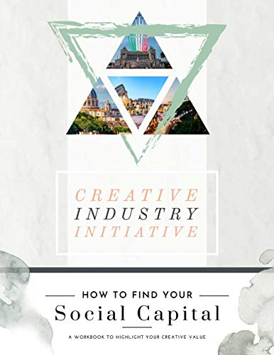 How to Find Your Social Capital: A Workbook to Highlight Your Creative Value (Creative Industry Social Media 1) (English Edition)