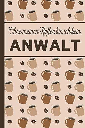Ohne meinen Kaffee bin ich kein Anwalt: blanko A5 Notizbuch liniert mit über 100 Seiten - Kaffeemotiv Softcover für Anwälte