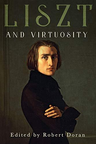 Liszt and Virtuosity (Eastman Studies in Music) (Volume 168)