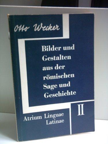OTTO WECKER: Atrium Linguae Latinae: Bilder und Gestalten aus der römischen Sage und Geschichte - Heft 2
