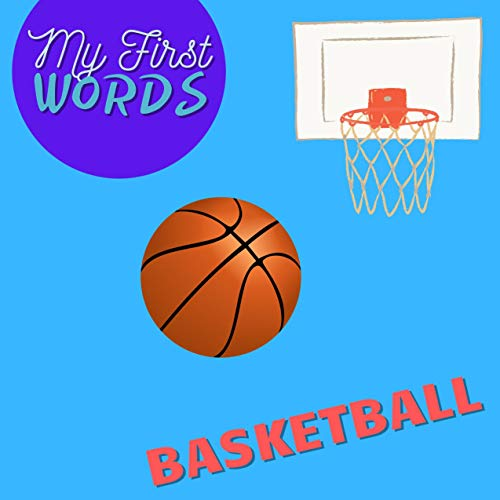 My First Words Basketball: Book Of Words For Toddlers, Preschoolers And Kindergarten (English Edition)