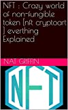 NFT : Crazy world of non-fungible token [nft cryptoart ] everthing Explained