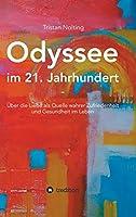 Odyssee im 21. Jahrhundert: Ueber die Liebe als Quelle wahrer Zufriedenheit und Gesundheit im Leben