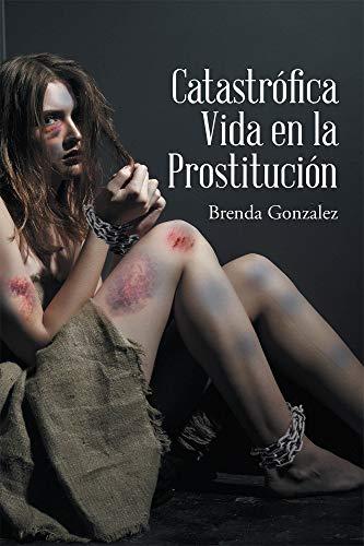 Catastrófica Vida en la Prostitución eBook: Gonzalez, Brenda: Amazon.es: Tienda Kindle