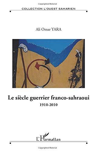 Le siècle guerrier franco-sahraoui: 1910-2010 - Hors série N° 10