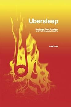 Ubersleep: Nap-Based Sleep Schedules and the Polyphasic Lifestyle by [PureDoxyk]