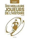Rugby : les 300 meilleurs joueurs de l'Histoire