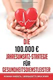 Expert Marketplace -  Mag.   Roman   Kmenta  - Die 100.000 € Jahresumsatz-Strategie für Gesundheitsdienstleister: Was Sie im Gesundheitswesen außer Know-how über Ernährungslehre, Physiologie und ... um von Ihrer Passion sehr gut leben zu können