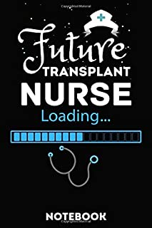 Future Transplant Nurse Loading notebook: Blank Lined Journal for Nursing Students. Best for Birthday, Thanksgiving and Christmas Gift.