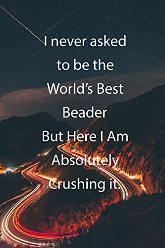 I never asked to be the World\'s Best Beader But Here I Am Absolutely Crushing it.: Blank Lined Notebook Journal With Awesome Car Lights, Mountains and Highway Background