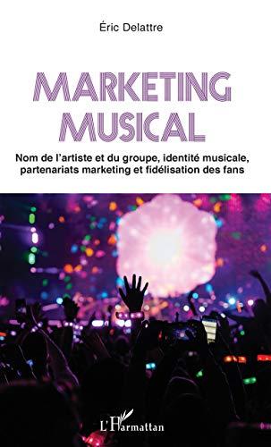 Marketing musical: Nom de l'artiste et du groupe, identité musicale, partenariats marketing et fidélisation des fans (French Edition)