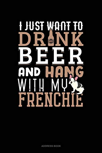 I Just Want To Drink Beer & Hang With My Frenchie: Address Book