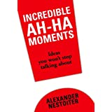 Incredible Ah-Ha Moments: Ideas you won't stop talking about (English Edition)