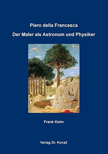 Piero della Francesca: Der Maler als Astronom und Physiker (Schriften zur Kunstgeschichte)