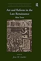 Art and Reform in the Late Renaissance: After Trent