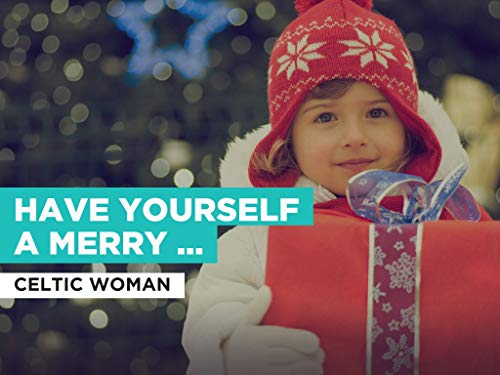 Have Yourself A Merry Little Christmas in the Style of Celtic Woman