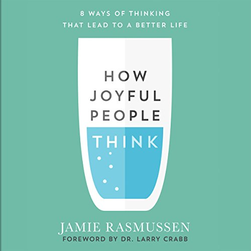 How Joyful People Think Audiobook By Jamie Rasmussen,                                                                                        Larry Crabb - foreword cover art