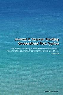 Journal & Tracker: Healing Queensland Tick Typhus: The 30 Day Raw Vegan Plant-Based Detoxification & Regeneration Journal & Tracker for Reversing Conditions. Journal 2