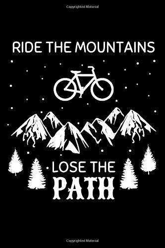 Ride the mountains lose the path: Blank Lined Journal for mountain biking and bicycle adventures | Mountain Bikers MTB Notebook for cyclists men women ... cyclists bicycle fans Rating Rides and Trails