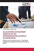 La constitucionalidad aditiva en el ordenamiento jurídico ecuatoriano: Efectos de la sentencia No. 7-16-CN19 respecto a suspensión condicional de la pena.
